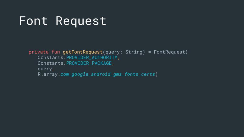 private fun getFontRequest(query: String) = Fon...