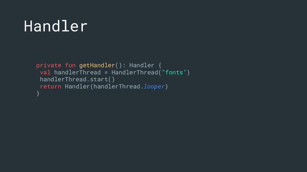 private fun getHandler(): Handler { val handler...