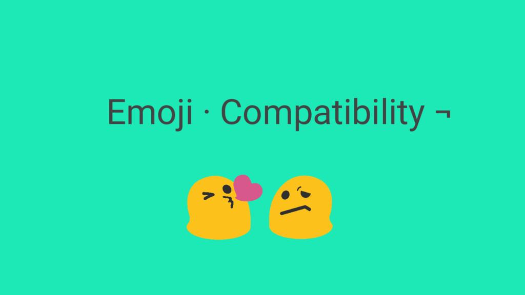 Emoji · Compatibility ¬