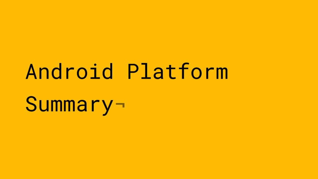 Android Platform Summary¬