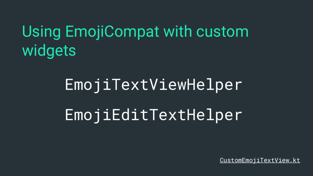 Using EmojiCompat with custom widgets EmojiText...
