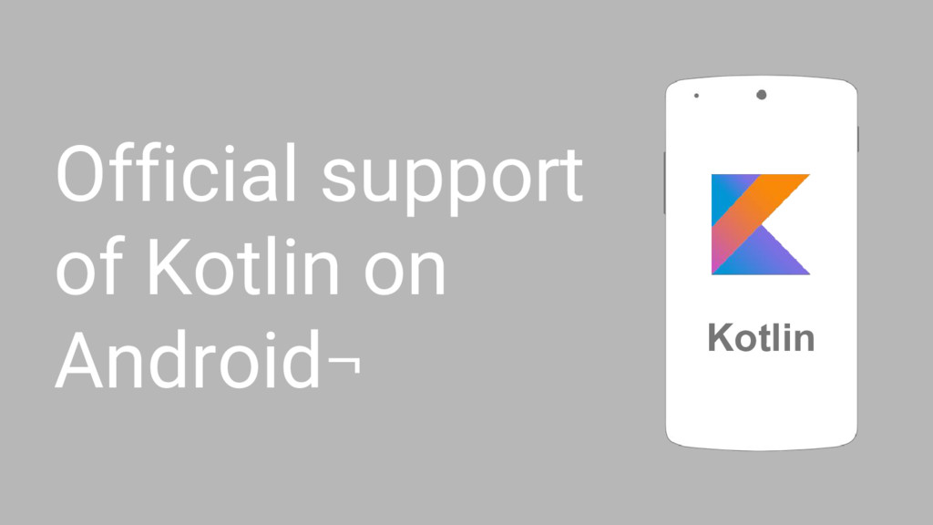 Official support of Kotlin on Android¬ Kotlin