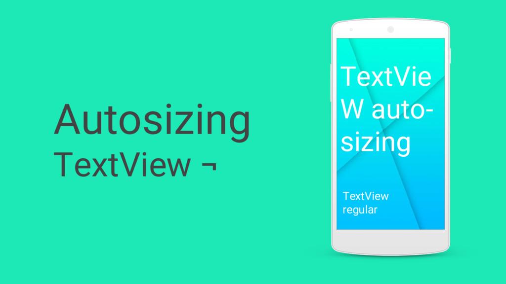 TextVie W auto- sizing TextView regular Autosiz...
