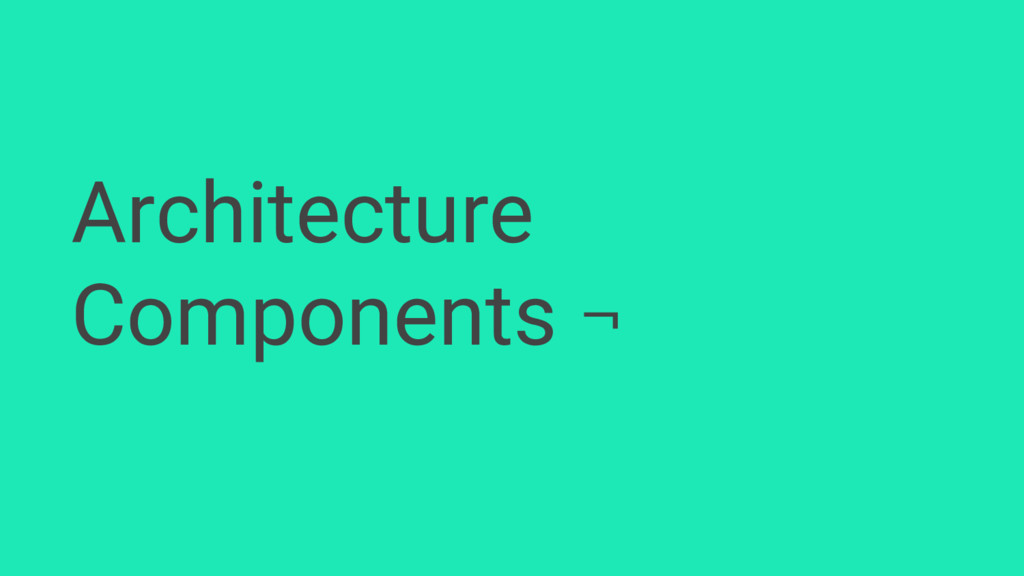 Architecture Components ¬