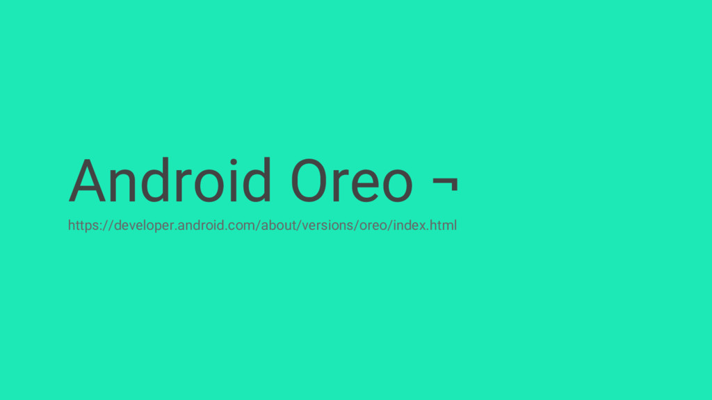Android Oreo ¬ https://developer.android.com/ab...