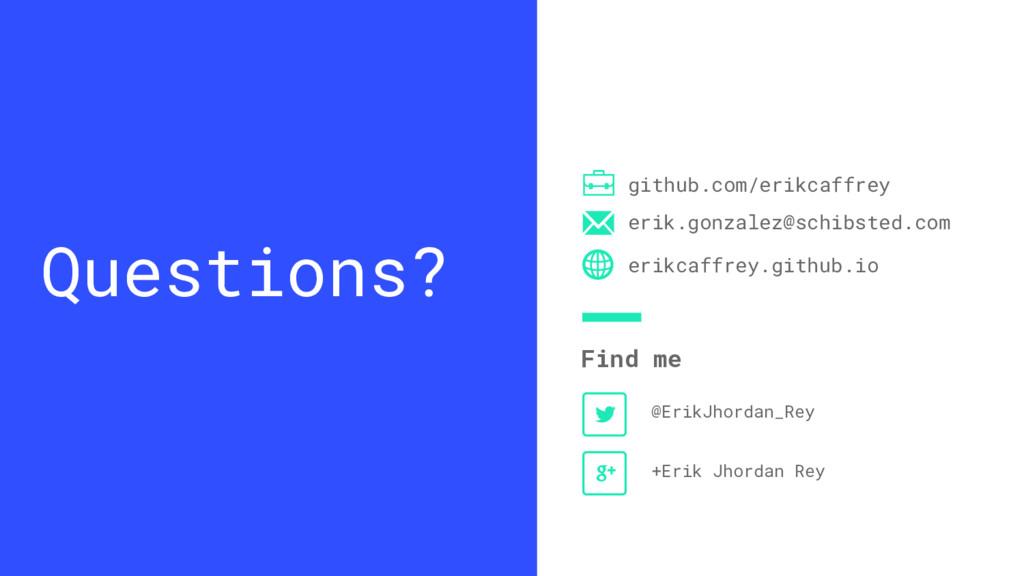 Questions? Find me github.com/erikcaffrey erik....