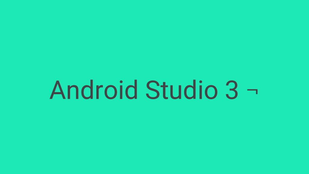 Android Studio 3 ¬