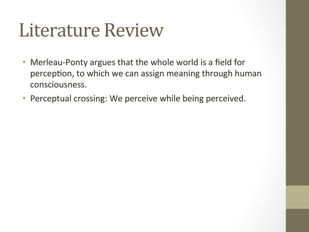 Literature Review • Merleau-‐Ponty arg...