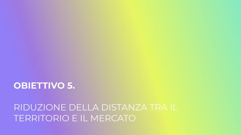OBIETTIVO 5.   RIDUZIONE DELLA DISTANZA TRA IL ...