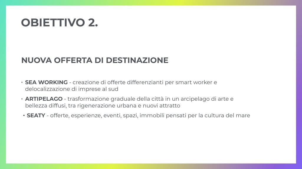OBIETTIVO 2. NUOVA OFFERTA DI DESTINAZIONE   • ...