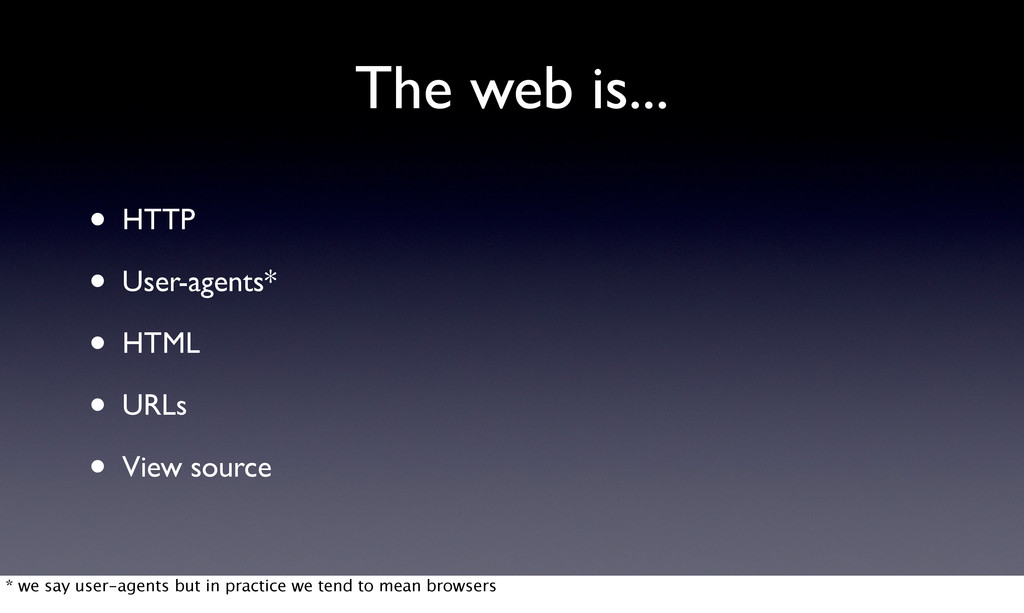 The web is... • HTTP • User-agents* • HTML • UR...