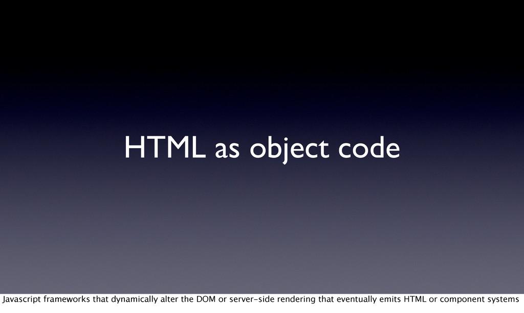 HTML as object code Javascript frameworks that ...