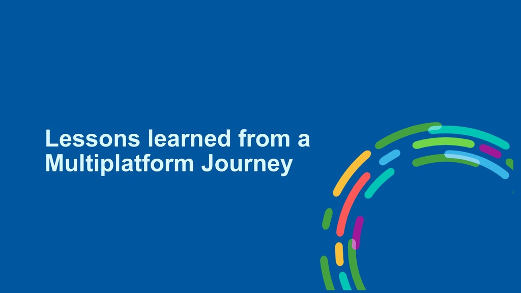 Lessons learned from a Multiplatform Journey