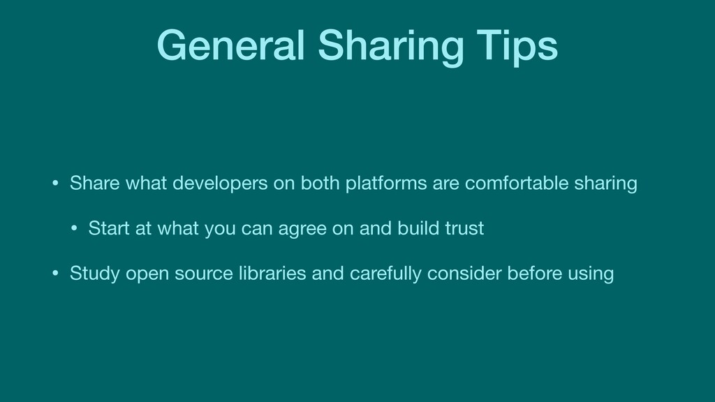 General Sharing Tips • Share what developers on...