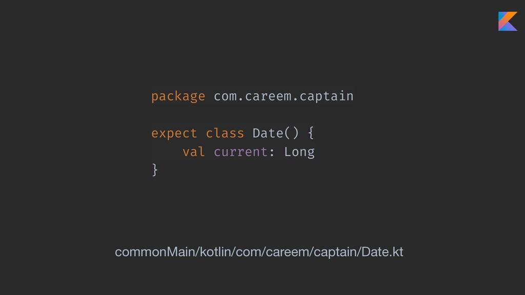 package com.careem.captain expect class Date() ...