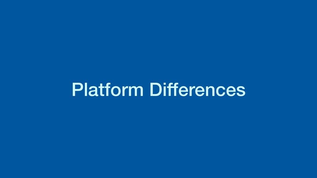 Platform Differences