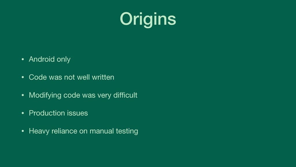 Origins • Android only  • Code was not well wri...