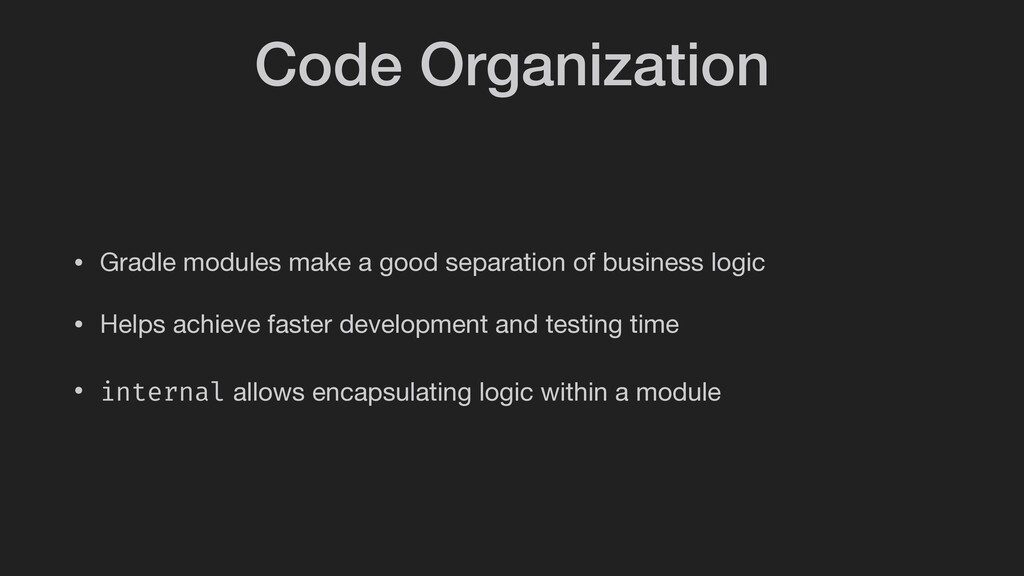 Code Organization • Gradle modules make a good ...