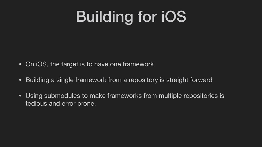 Building for iOS • On iOS, the target is to hav...