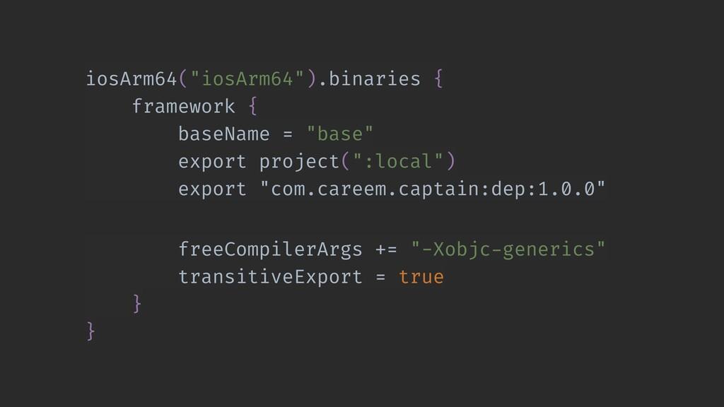 "iosArm64(""iosArm64"").binaries { framework { bas..."
