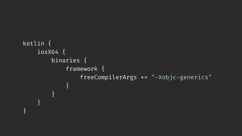 kotlin { iosX64 { binaries { framework { freeCo...