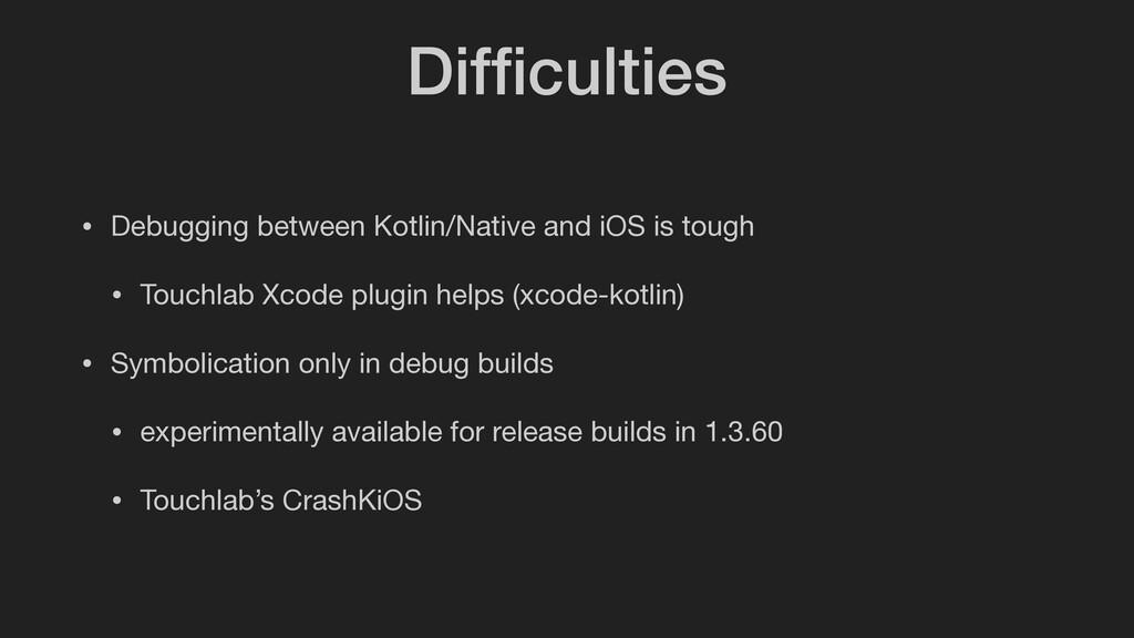 Difficulties • Debugging between Kotlin/Native a...