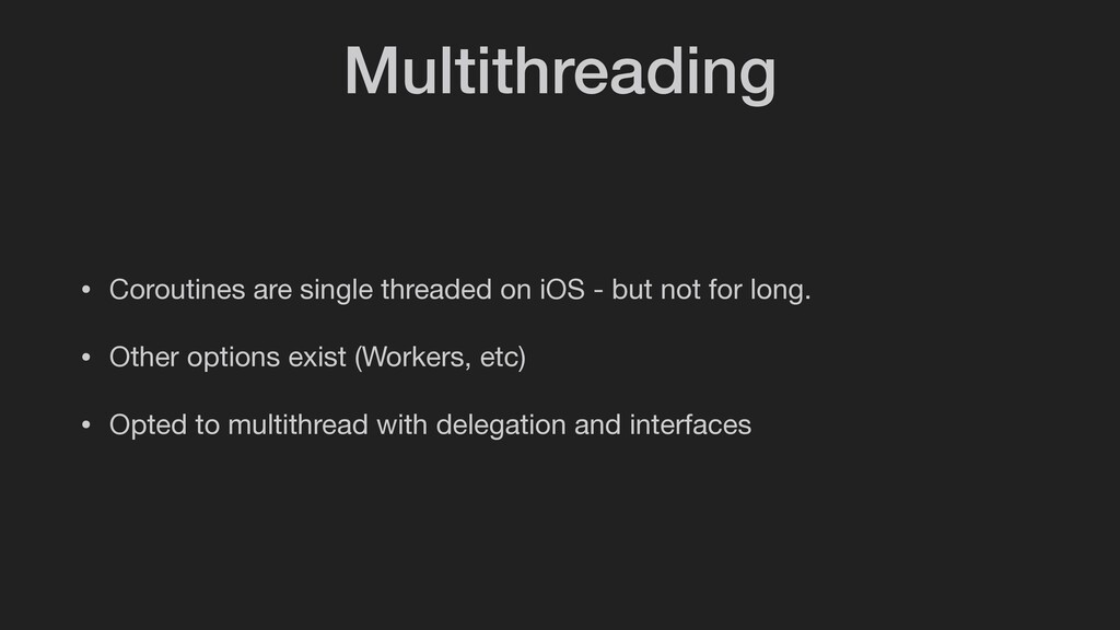 Multithreading • Coroutines are single threaded...