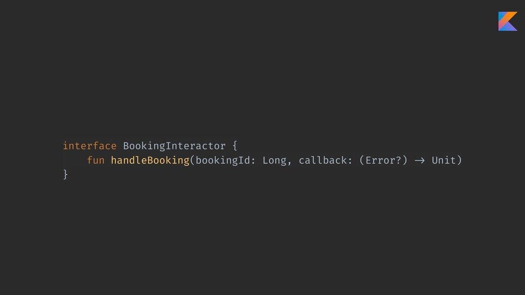 interface BookingInteractor { fun handleBooking...