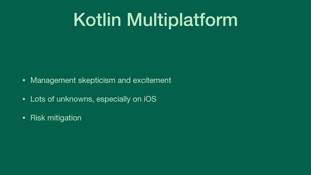 Kotlin Multiplatform • Management skepticism an...