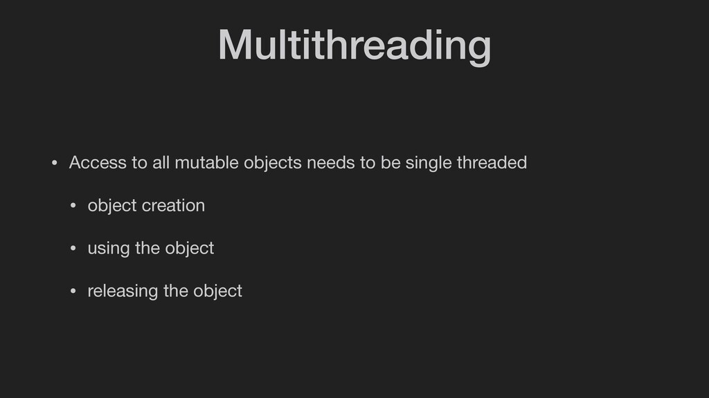Multithreading • Access to all mutable objects ...