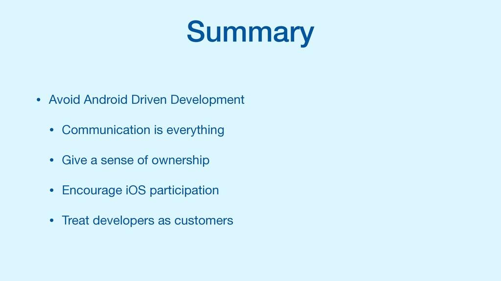 Summary • Avoid Android Driven Development  • C...