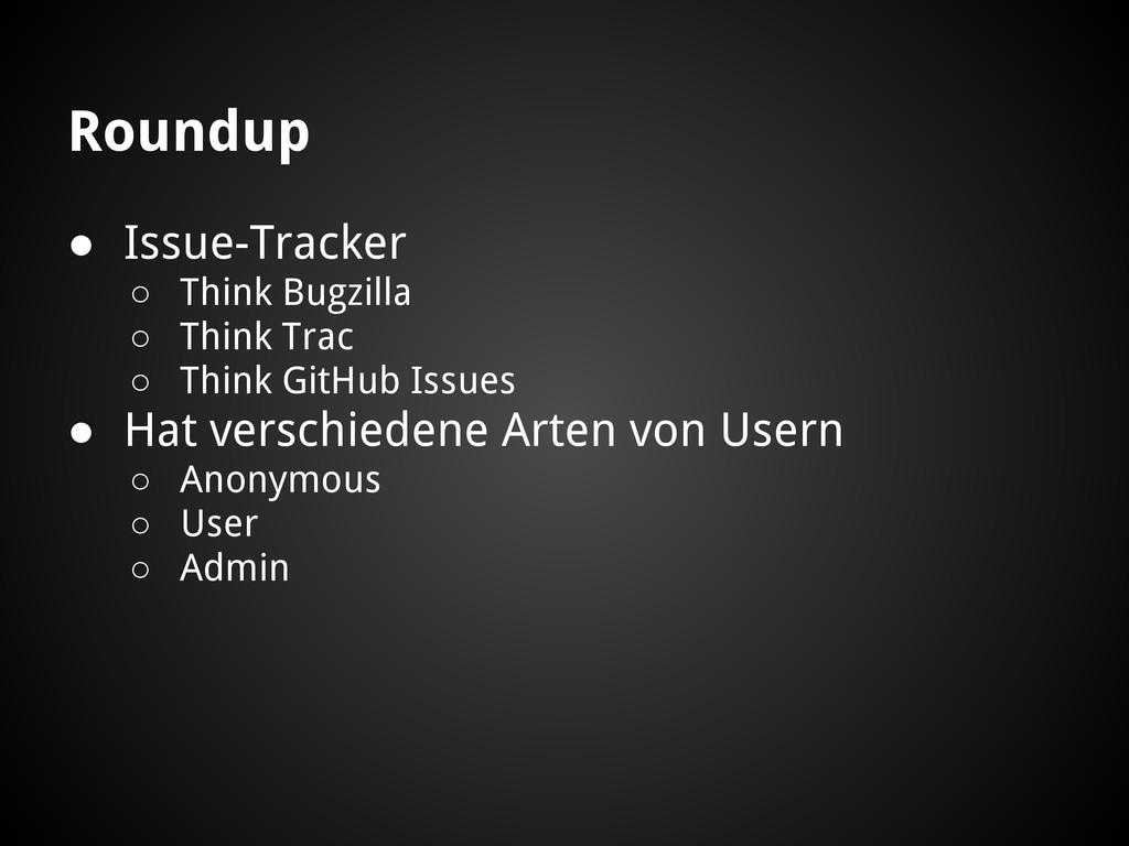 Roundup ● Issue-Tracker ○ Think Bugzilla ○ Thin...