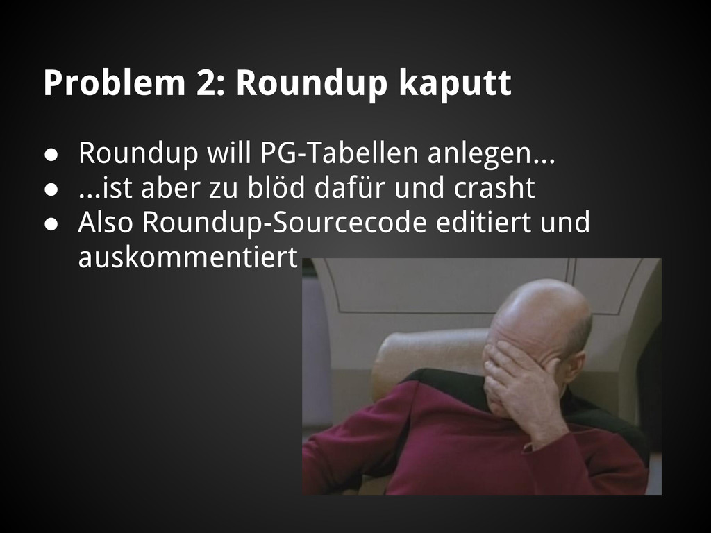 Problem 2: Roundup kaputt ● Roundup will PG-Tab...
