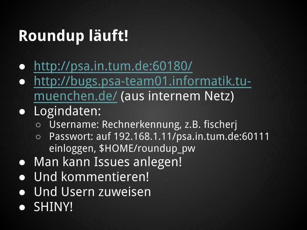 Roundup läuft! ● http://psa.in.tum.de:60180/ ● ...