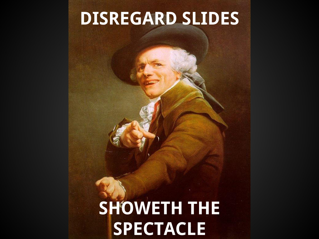 DISREGARD SLIDES SHOWETH THE SPECTACLE