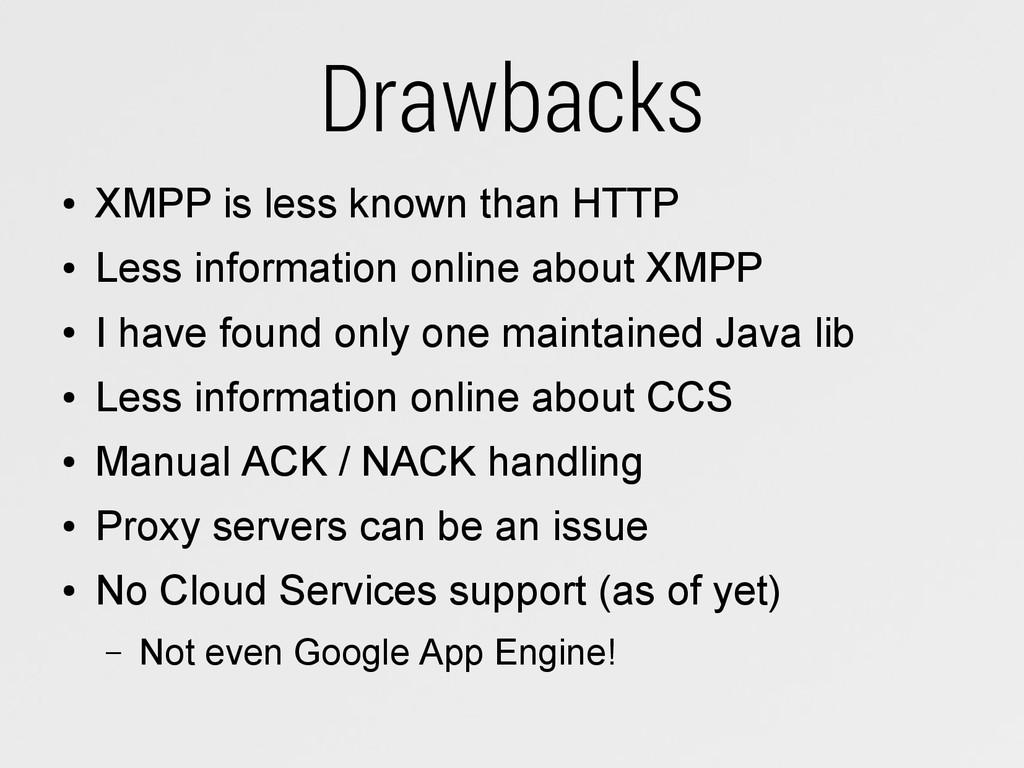 Drawbacks ● XMPP is less known than HTTP ● Less...