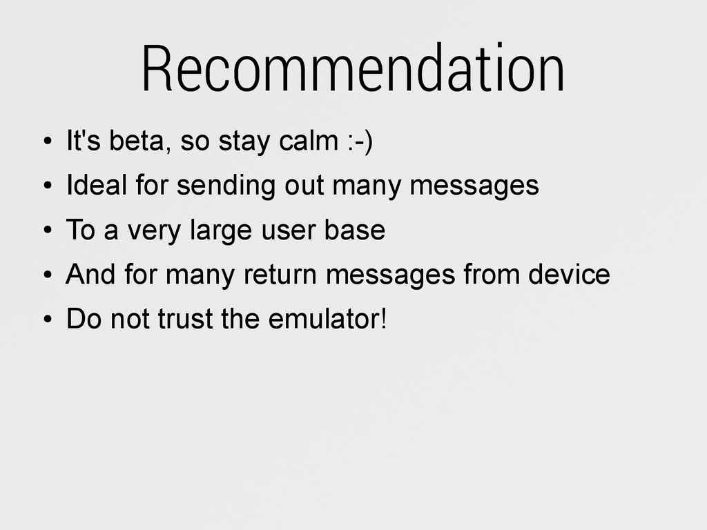 Recommendation ● It's beta, so stay calm :-) ● ...