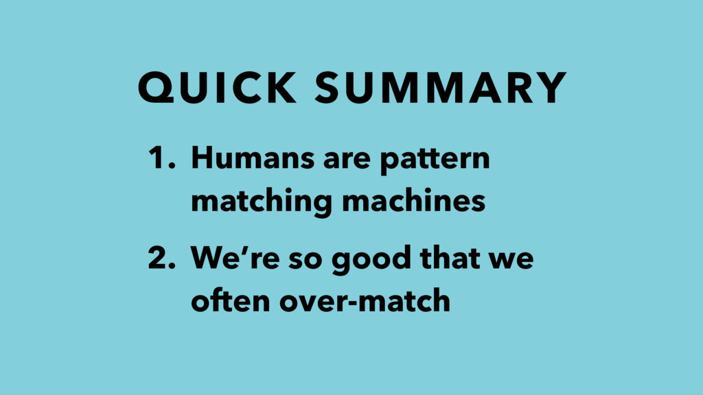 QUICK SUMMARY 1. Humans are pattern matching ma...