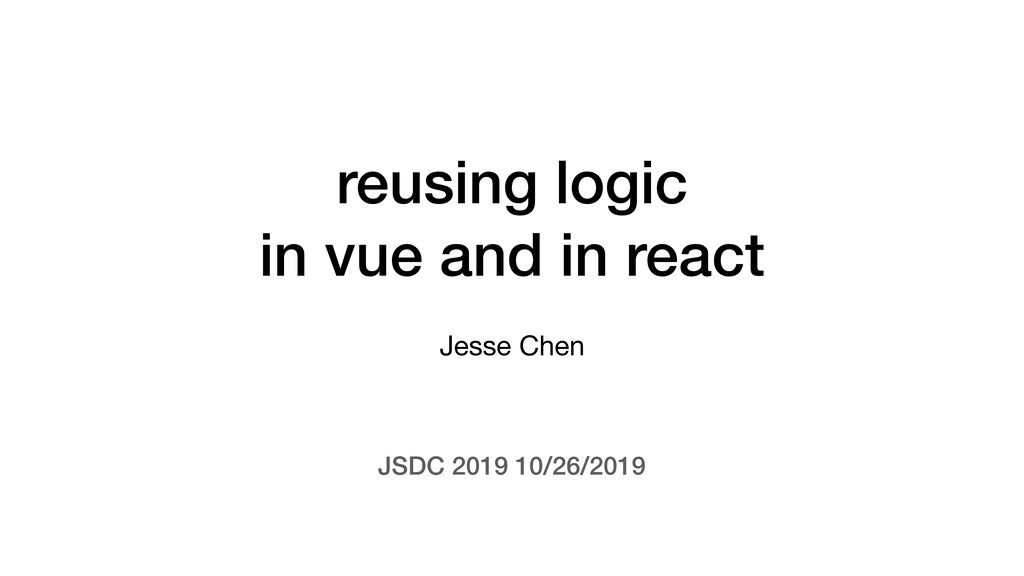 reusing logic in vue and in react Jesse Chen JS...
