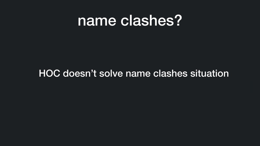 HOC doesn't solve name clashes situation name c...