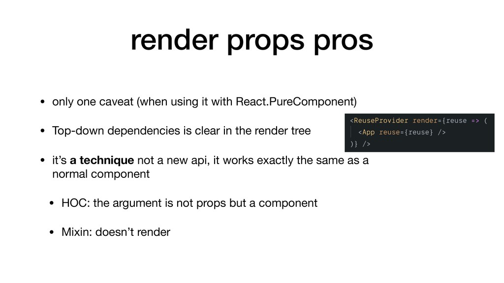render props pros • only one caveat (when using...