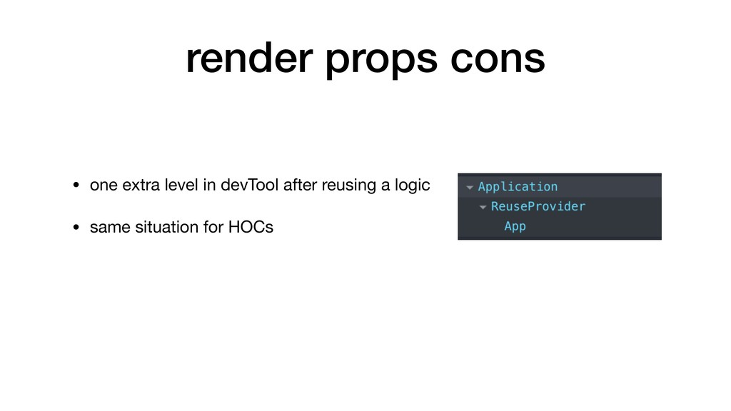 render props cons • one extra level in devTool ...