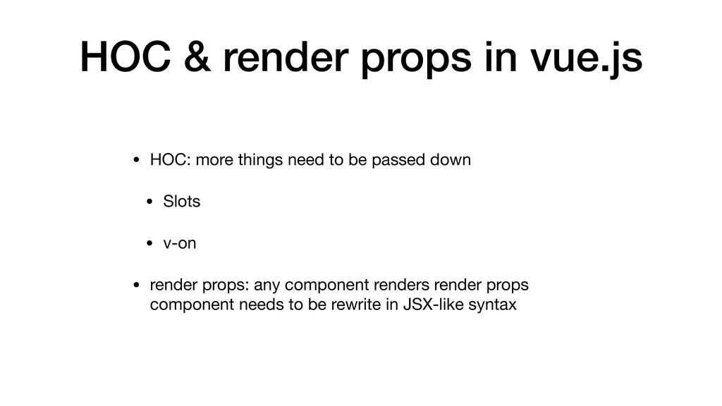 HOC & render props in vue.js • HOC: more things...