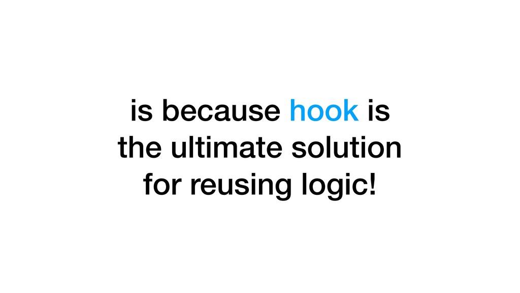 is because hook is the ultimate solution for re...