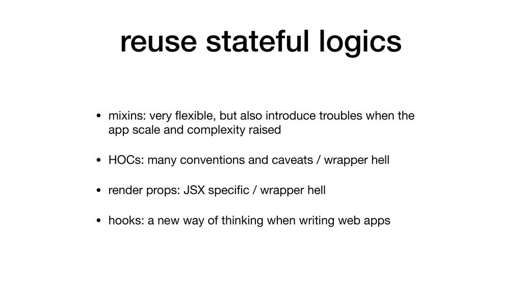 reuse stateful logics • mixins: very flexible, b...