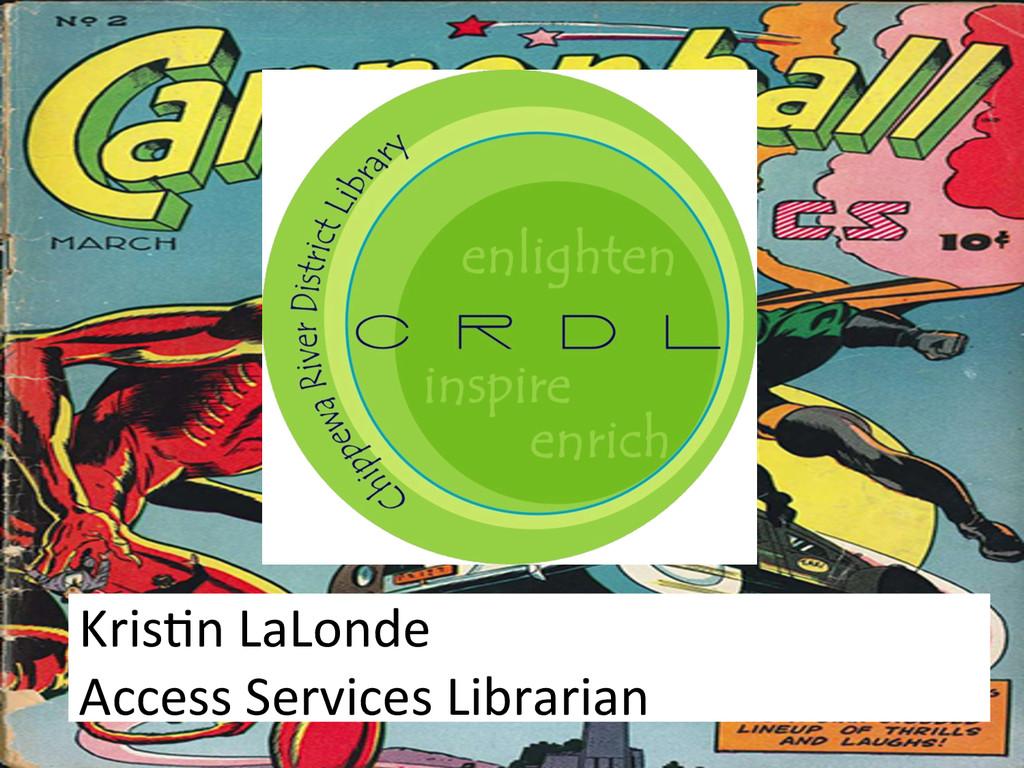 Kris&n LaLonde  Access Services Lib...