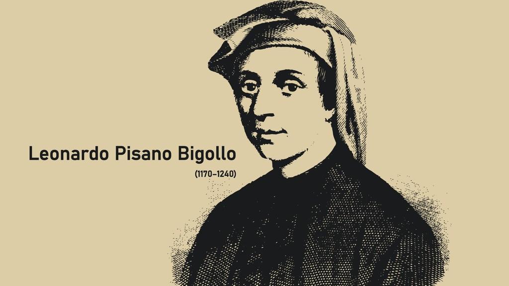 @clairegiordan o Leonardo Pisano Bigollo (1170–...