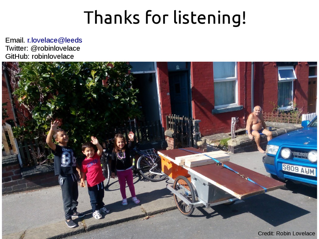 Thanks for listening! Credit: Robin Lovelace Em...