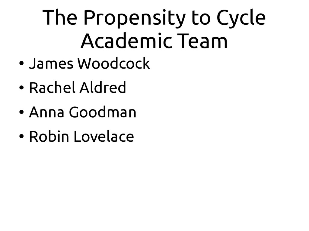 The Propensity to Cycle Academic Team ● James W...