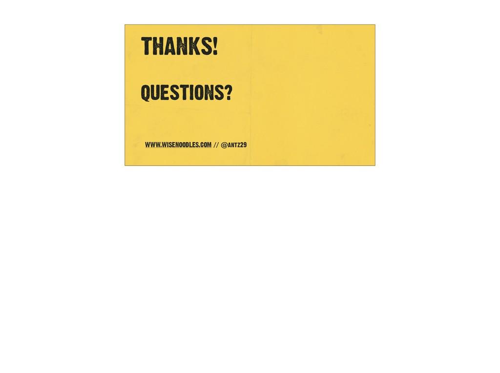 THANKS!   WWW.WISENOODLES.COM // @antz29 QUES...
